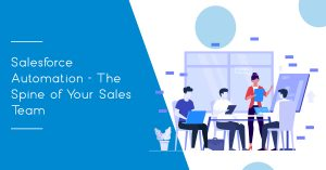 Salesforce Automation - The Spine of Your Sales Team